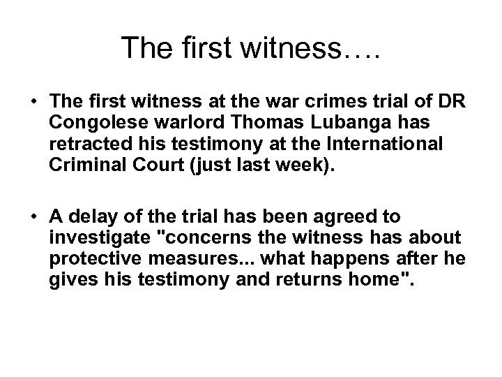 The first witness…. • The first witness at the war crimes trial of DR