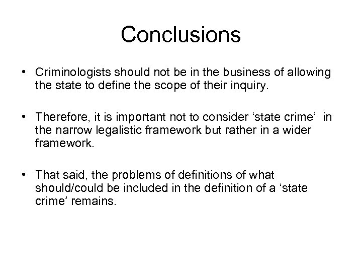 Conclusions • Criminologists should not be in the business of allowing the state to