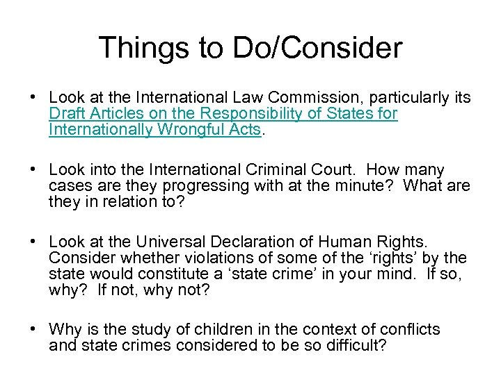 Things to Do/Consider • Look at the International Law Commission, particularly its Draft Articles
