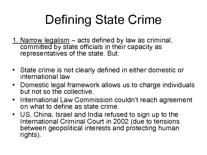Defining State Crime 1. Narrow legalism – acts defined by law as criminal, committed