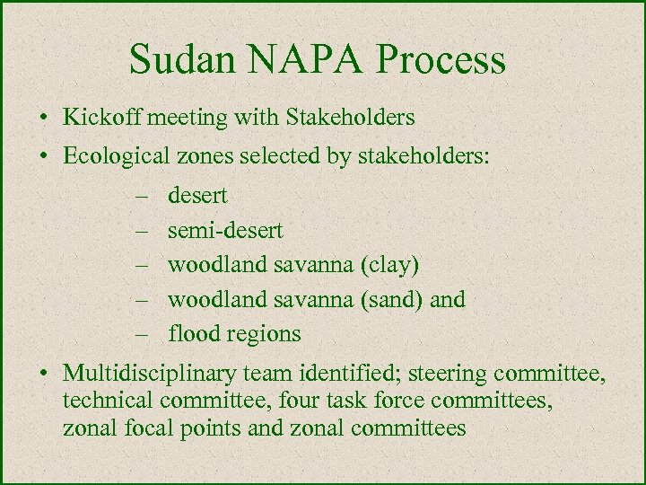 Sudan NAPA Process • Kickoff meeting with Stakeholders • Ecological zones selected by stakeholders: