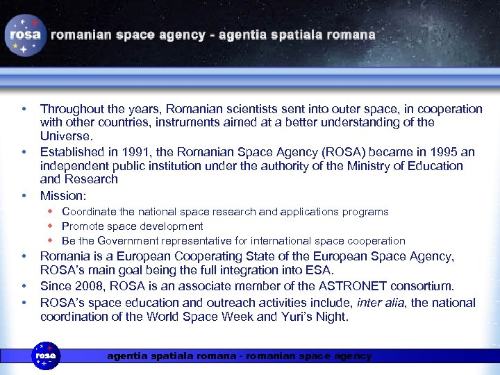 • • • Throughout the years, Romanian scientists sent into outer space, in