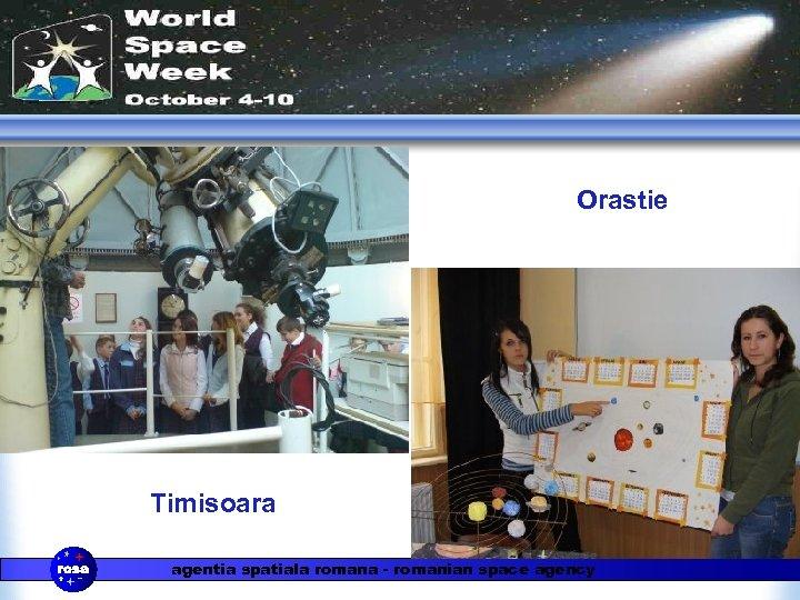 Orastie Timisoara agentia spatiala romana - romanian space agency