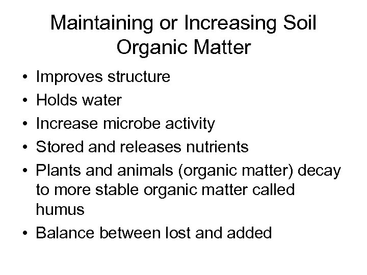 Maintaining or Increasing Soil Organic Matter • • • Improves structure Holds water Increase