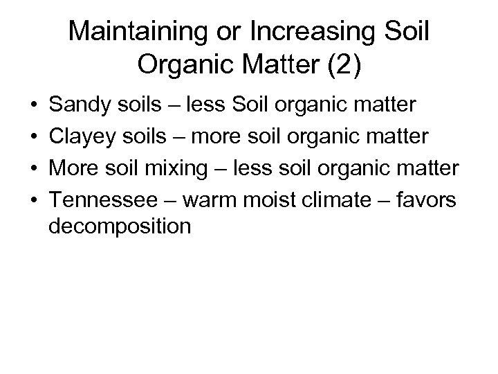 Maintaining or Increasing Soil Organic Matter (2) • • Sandy soils – less Soil