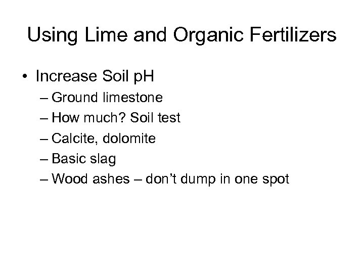 Using Lime and Organic Fertilizers • Increase Soil p. H – Ground limestone –