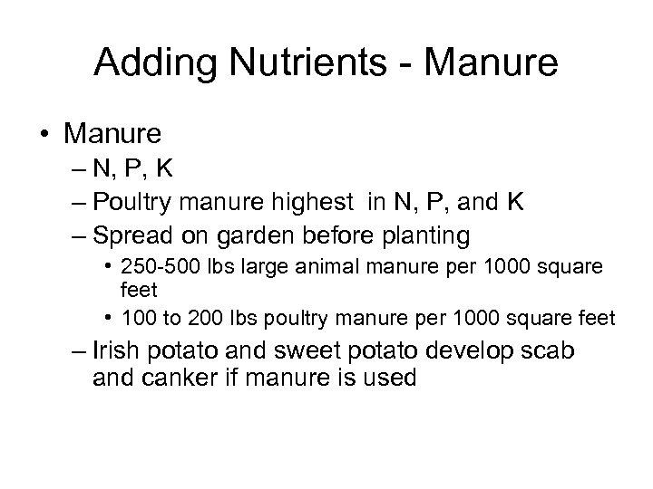 Adding Nutrients - Manure • Manure – N, P, K – Poultry manure highest