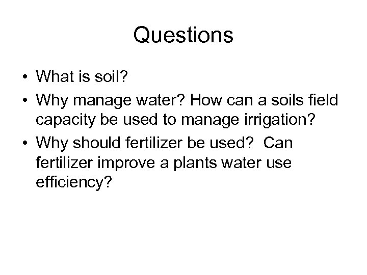 Questions • What is soil? • Why manage water? How can a soils field