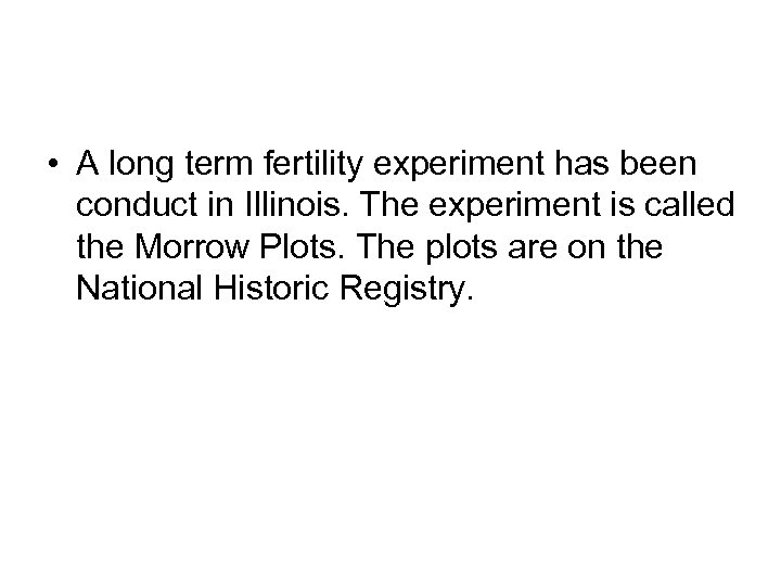 • A long term fertility experiment has been conduct in Illinois. The experiment