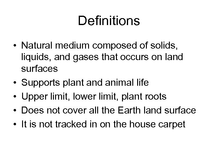 Definitions • Natural medium composed of solids, liquids, and gases that occurs on land