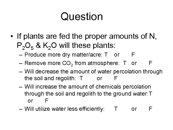 Question • If plants are fed the proper amounts of N, P 2 O