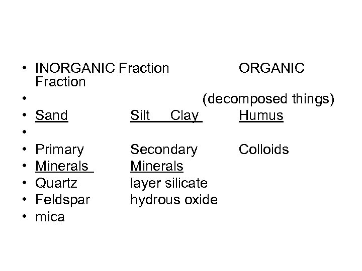 • INORGANIC Fraction • (decomposed things) • Sand Silt Clay Humus • •