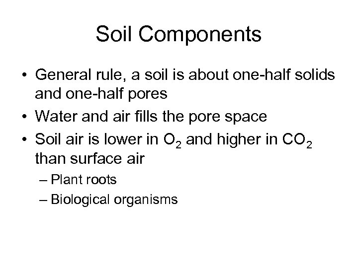 Soil Components • General rule, a soil is about one-half solids and one-half pores