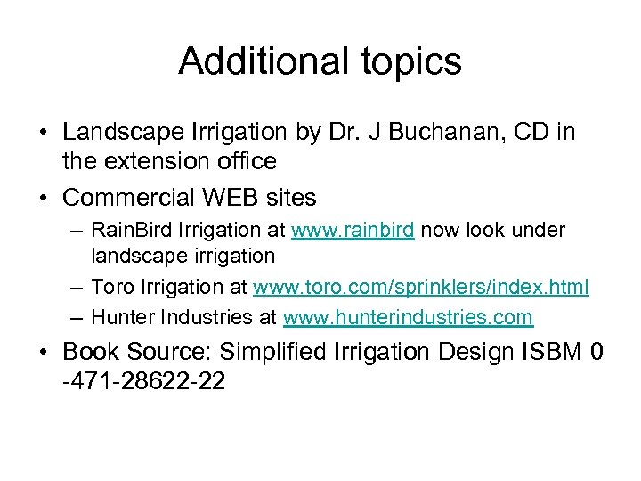 Additional topics • Landscape Irrigation by Dr. J Buchanan, CD in the extension office