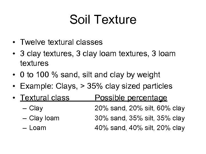 Soil Texture • Twelve textural classes • 3 clay textures, 3 clay loam textures,
