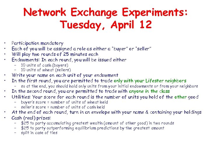 Network Exchange Experiments: Tuesday, April 12 • • Participation mandatory Each of you will
