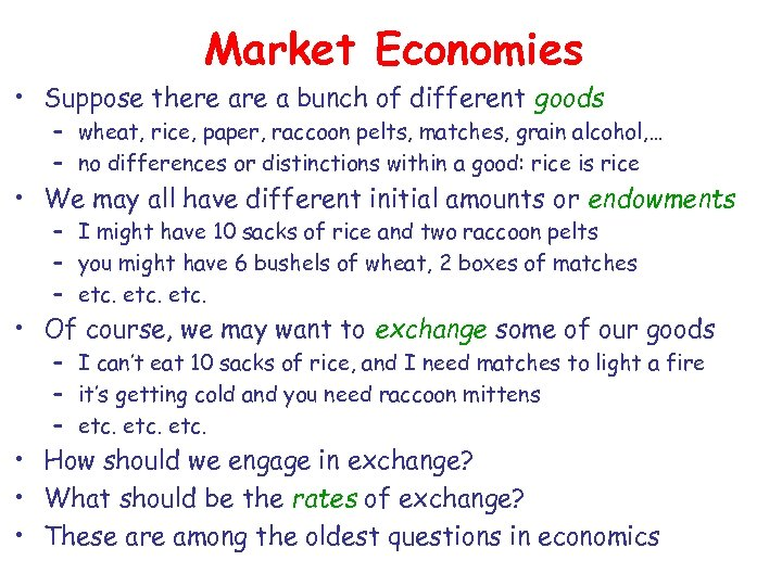 Market Economies • Suppose there a bunch of different goods – wheat, rice, paper,