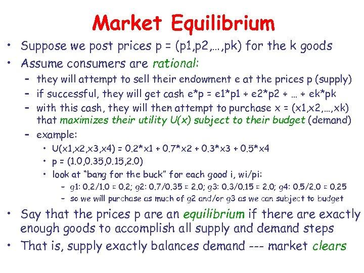 Market Equilibrium • Suppose we post prices p = (p 1, p 2, …,