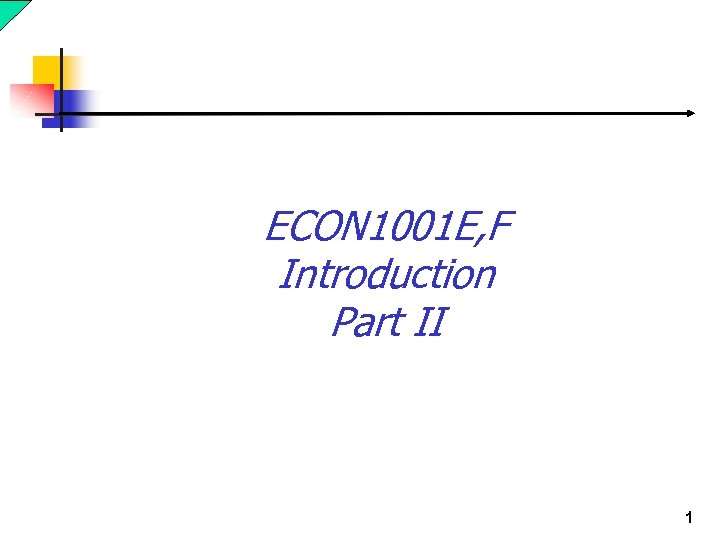 ECON 1001 E, F Introduction Part II 1