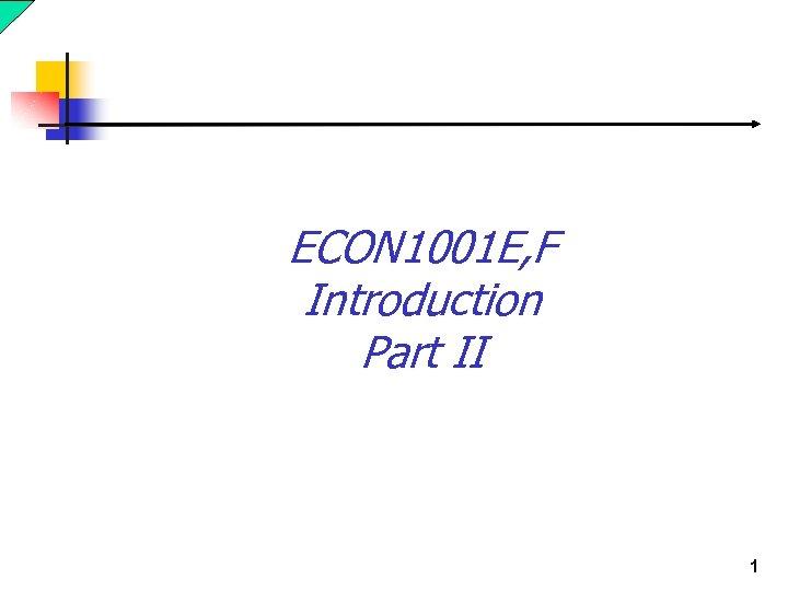 ECON 1001 E, F Introduction Part II 1
