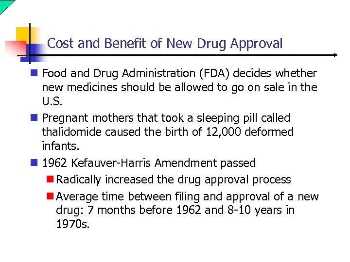 Cost and Benefit of New Drug Approval n Food and Drug Administration (FDA) decides