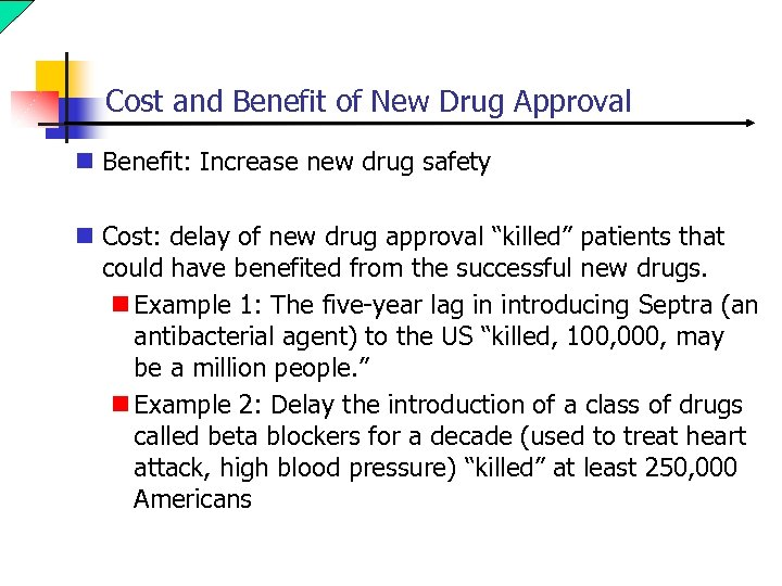 Cost and Benefit of New Drug Approval n Benefit: Increase new drug safety n