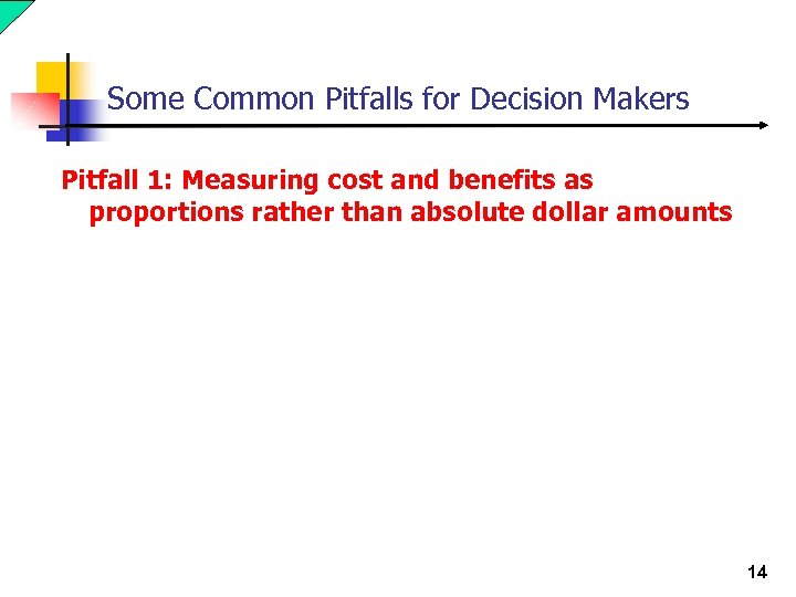 Some Common Pitfalls for Decision Makers Pitfall 1: Measuring cost and benefits as proportions