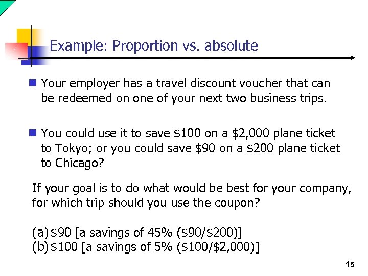 Example: Proportion vs. absolute n Your employer has a travel discount voucher that can