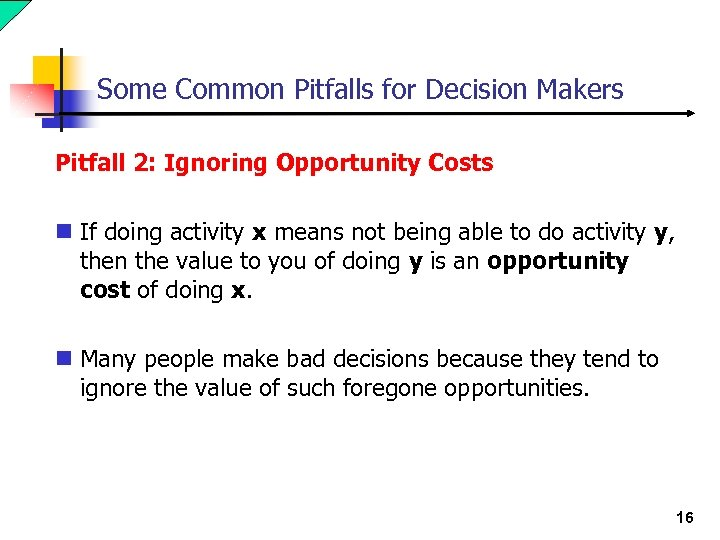 Some Common Pitfalls for Decision Makers Pitfall 2: Ignoring Opportunity Costs n If doing