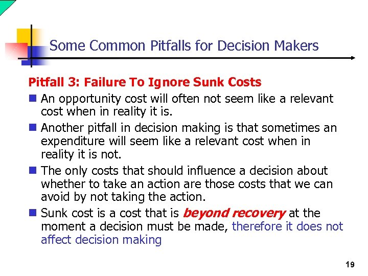 Some Common Pitfalls for Decision Makers Pitfall 3: Failure To Ignore Sunk Costs n