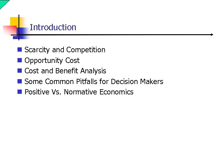 Introduction n Scarcity and Competition n Opportunity Cost n Cost and Benefit Analysis n