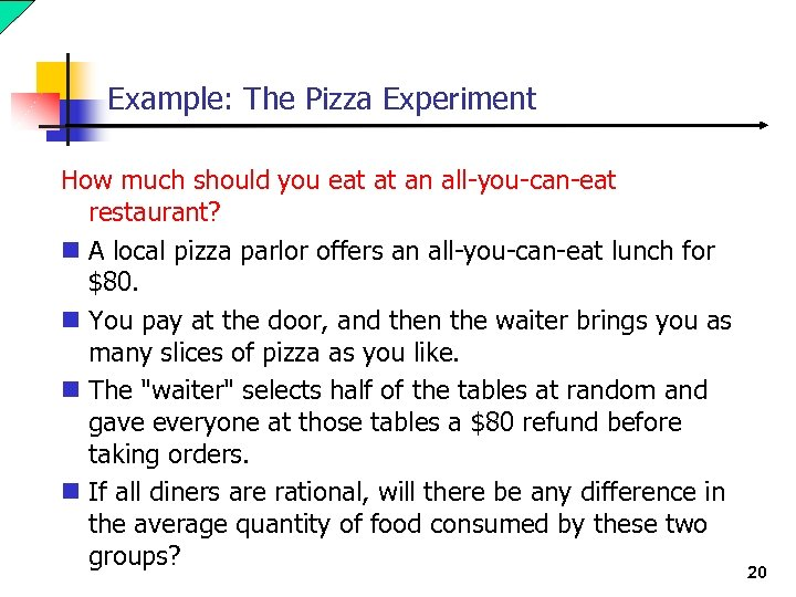 Example: The Pizza Experiment How much should you eat at an all-you-can-eat restaurant? n