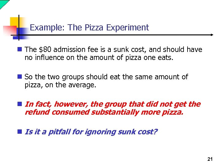 Example: The Pizza Experiment n The $80 admission fee is a sunk cost, and