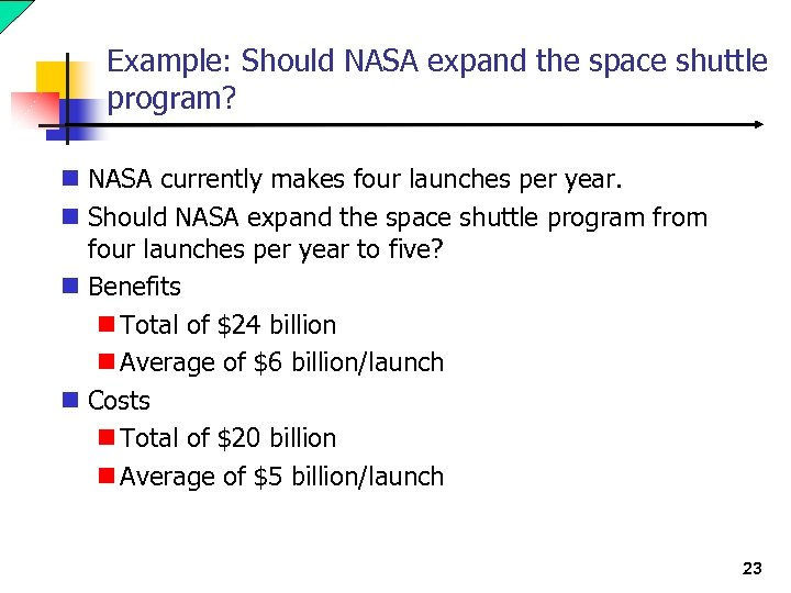 Example: Should NASA expand the space shuttle program? n NASA currently makes four launches