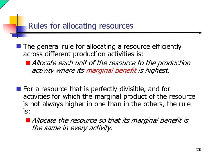 Rules for allocating resources n The general rule for allocating a resource efficiently across