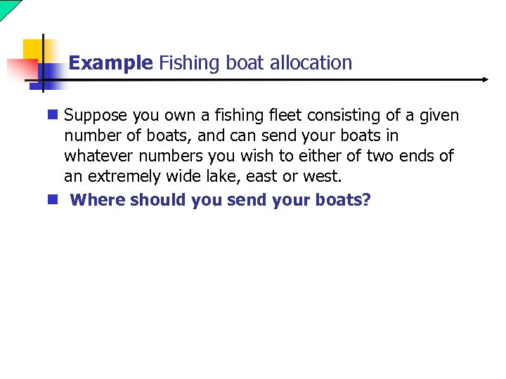 Example Fishing boat allocation n Suppose you own a fishing fleet consisting of a