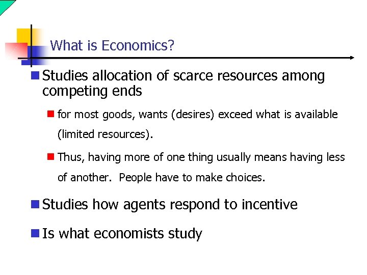 What is Economics? n Studies allocation of scarce resources among competing ends n for
