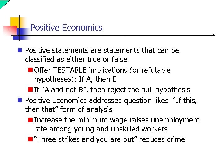 Positive Economics n Positive statements are statements that can be classified as either true