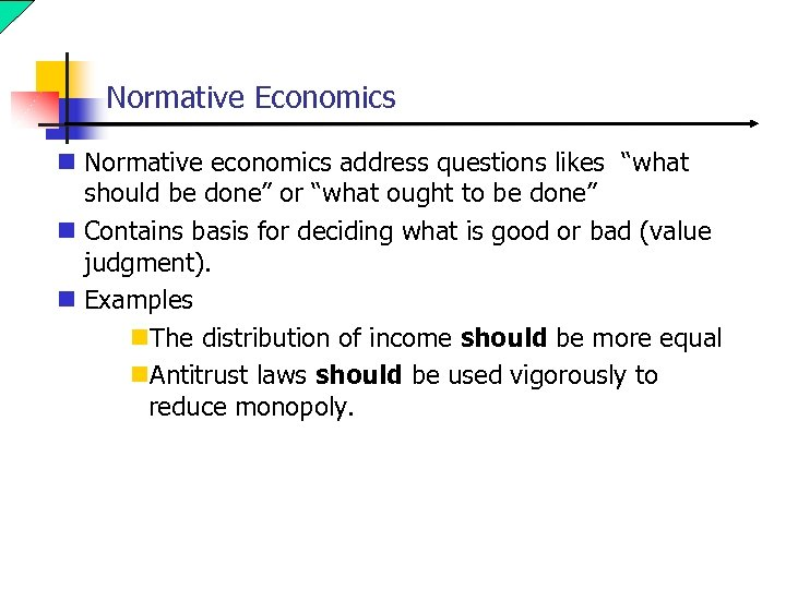"Normative Economics n Normative economics address questions likes ""what should be done"" or ""what"