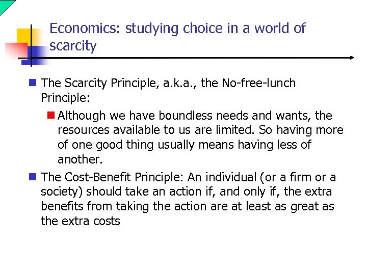 Economics: studying choice in a world of scarcity n The Scarcity Principle, a. k.
