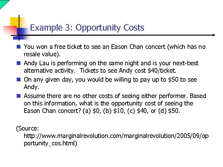 Example 3: Opportunity Costs n You won a free ticket to see an Eason