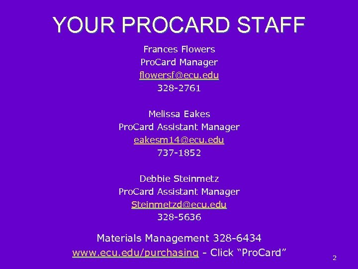 YOUR PROCARD STAFF Frances Flowers Pro. Card Manager flowersf@ecu. edu 328 -2761 Melissa Eakes