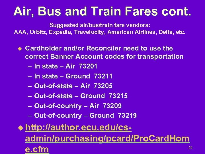 Air, Bus and Train Fares cont. Suggested air/bus/train fare vendors: AAA, Orbitz, Expedia, Travelocity,