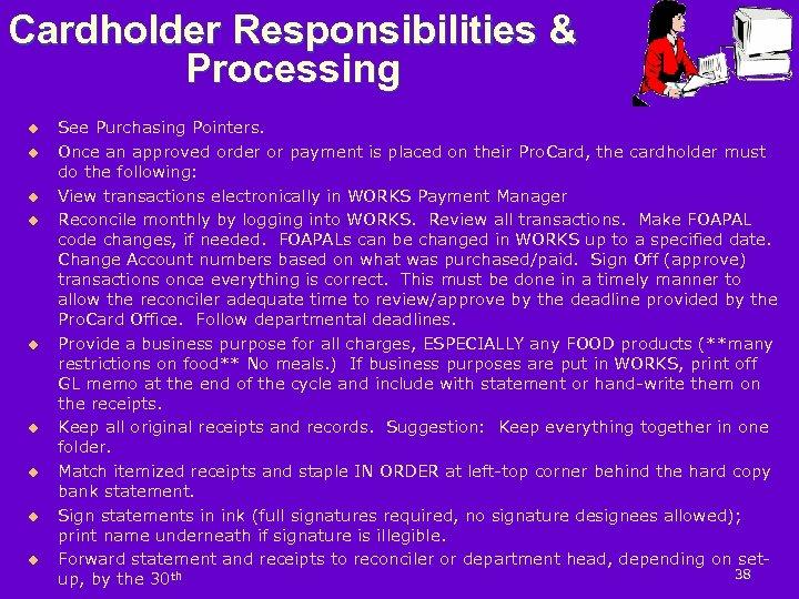 Cardholder Responsibilities & Processing u u u u u See Purchasing Pointers. Once an
