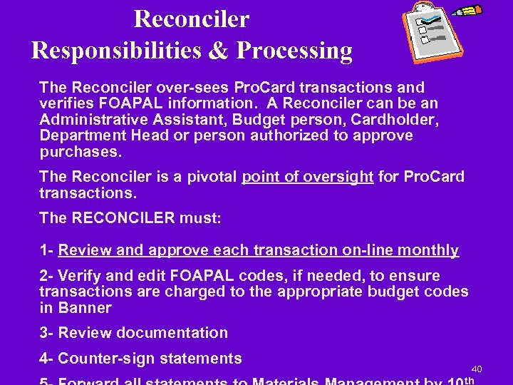 Reconciler Responsibilities & Processing The Reconciler over-sees Pro. Card transactions and verifies FOAPAL information.