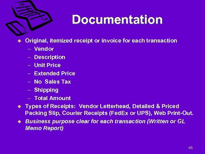 Documentation u u u Original, itemized receipt or invoice for each transaction – Vendor
