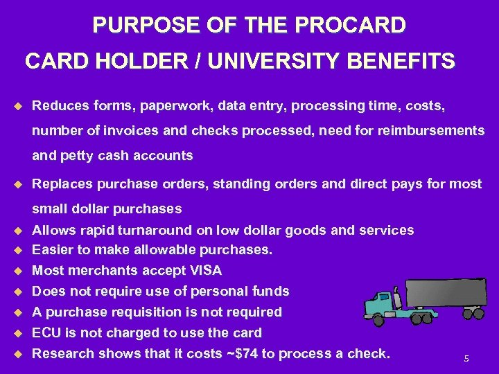 PURPOSE OF THE PROCARD HOLDER / UNIVERSITY BENEFITS u Reduces forms, paperwork, data entry,