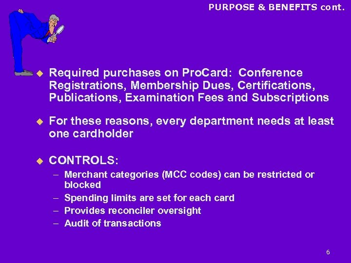 PURPOSE & BENEFITS cont. u Required purchases on Pro. Card: Conference Registrations, Membership Dues,