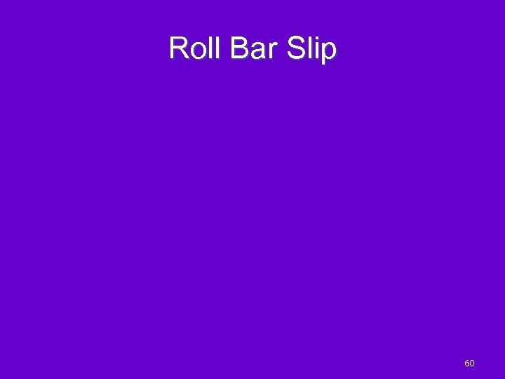 Roll Bar Slip 60