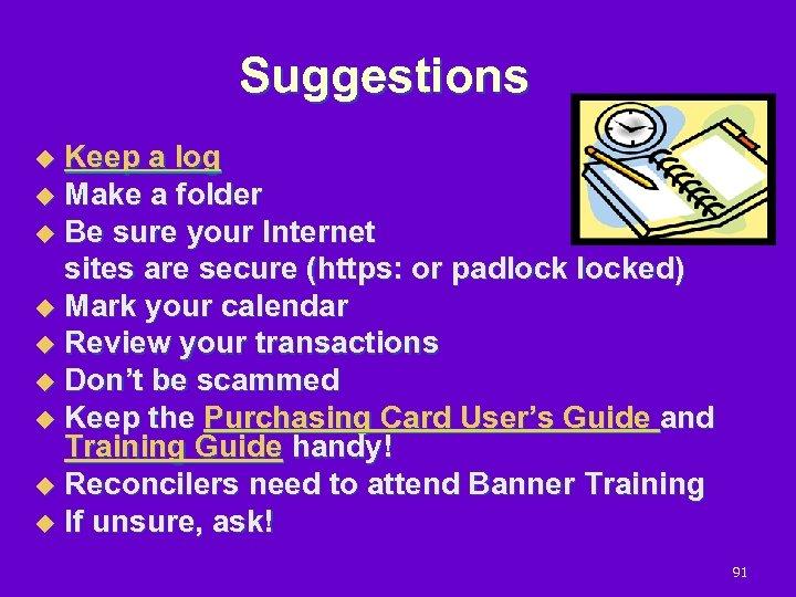Suggestions Keep a log u Make a folder u Be sure your Internet sites
